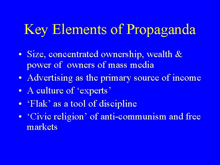Key Elements of Propaganda • Size, concentrated ownership, wealth & power of owners of