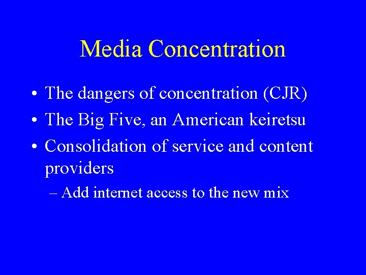 Media Concentration • The dangers of concentration (CJR) • The Big Five, an American
