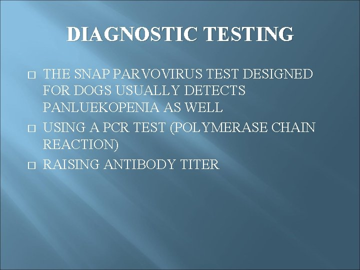 DIAGNOSTIC TESTING � � � THE SNAP PARVOVIRUS TEST DESIGNED FOR DOGS USUALLY DETECTS