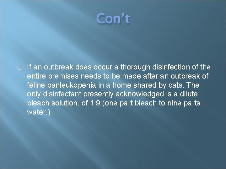 Con't � If an outbreak does occur a thorough disinfection of the entire premises