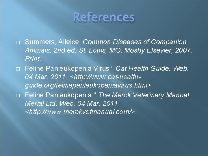 References � � � Summers, Alleice. Common Diseases of Companion Animals. 2 nd ed.