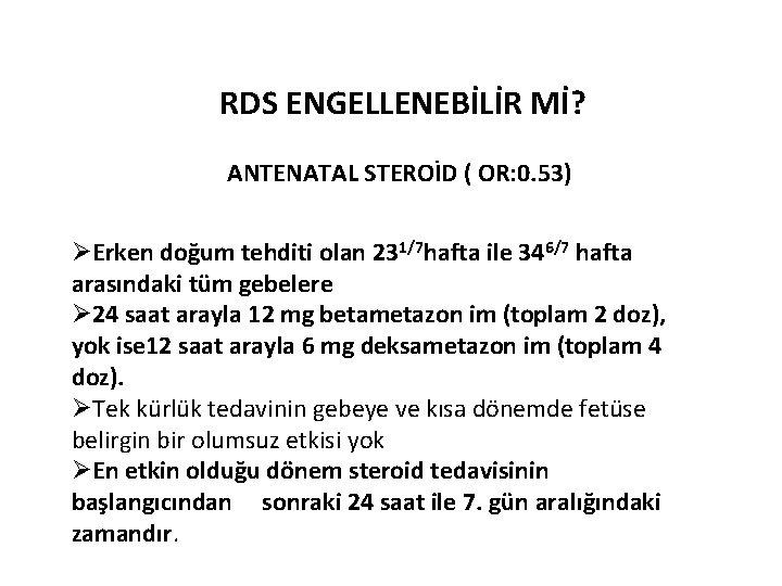 RDS ENGELLENEBİLİR Mİ? ANTENATAL STEROİD ( OR: 0. 53) ØErken doğum tehditi olan 231/7