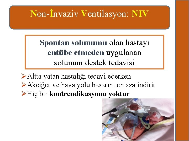Non-İnvaziv Ventilasyon: NIV Spontan solunumu olan hastayı entübe etmeden uygulanan solunum destek tedavisi ØAltta