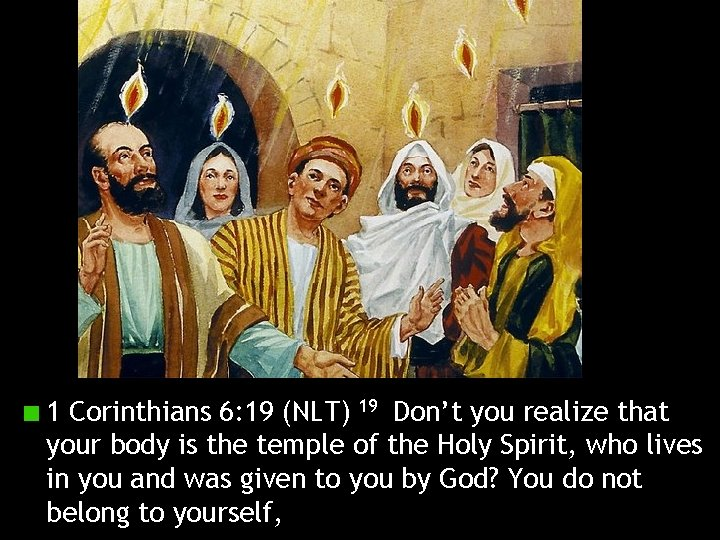 1 Corinthians 6: 19 (NLT) 19 Don't you realize that your body is the