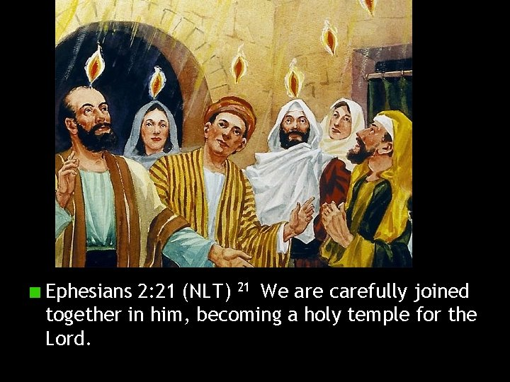 Ephesians 2: 21 (NLT) 21 We are carefully joined together in him, becoming a