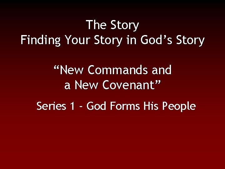 """The Story Finding Your Story in God's Story """"New Commands and a New Covenant"""""""