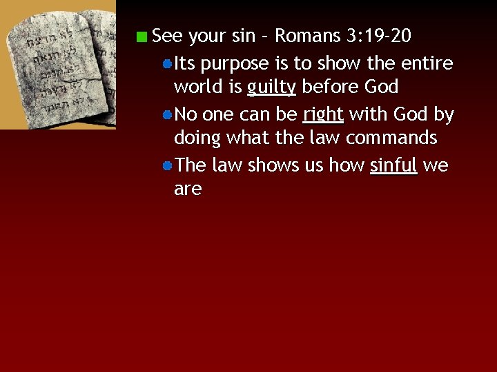 See your sin – Romans 3: 19 -20 Its purpose is to show the