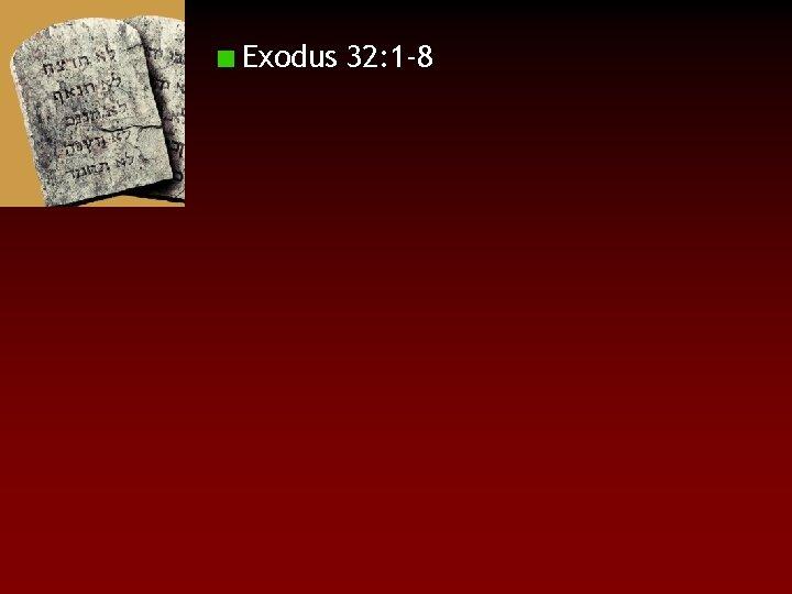Exodus 32: 1 -8