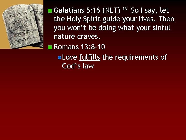 Galatians 5: 16 (NLT) 16 So I say, let the Holy Spirit guide your