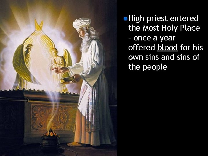 High priest entered the Most Holy Place – once a year offered blood for
