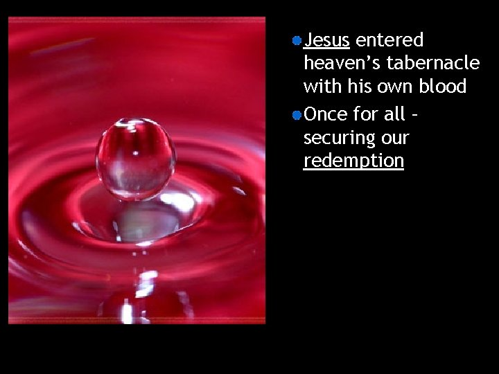 Jesus entered heaven's tabernacle with his own blood Once for all – securing our
