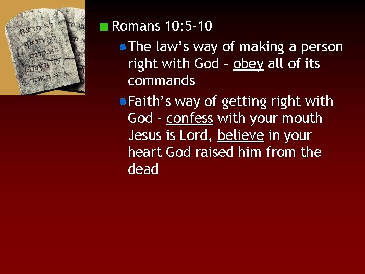 Romans 10: 5 -10 The law's way of making a person right with God
