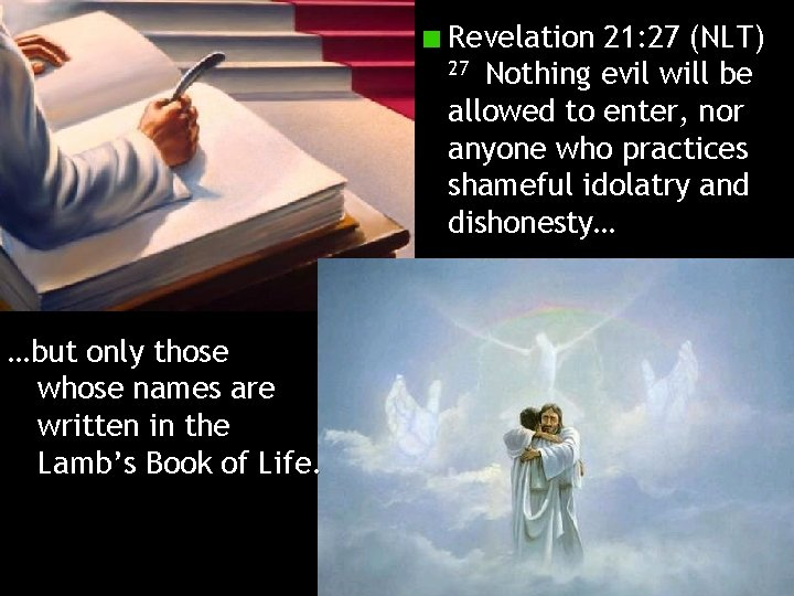 Revelation 21: 27 (NLT) 27 Nothing evil will be allowed to enter, nor anyone