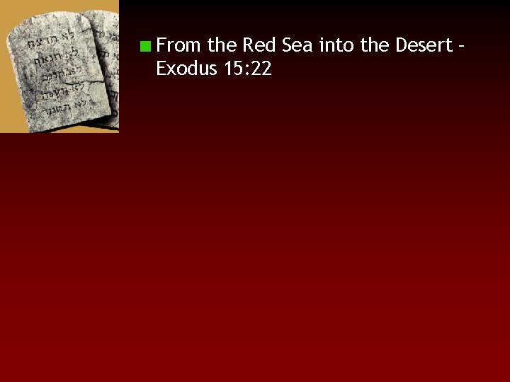 From the Red Sea into the Desert – Exodus 15: 22