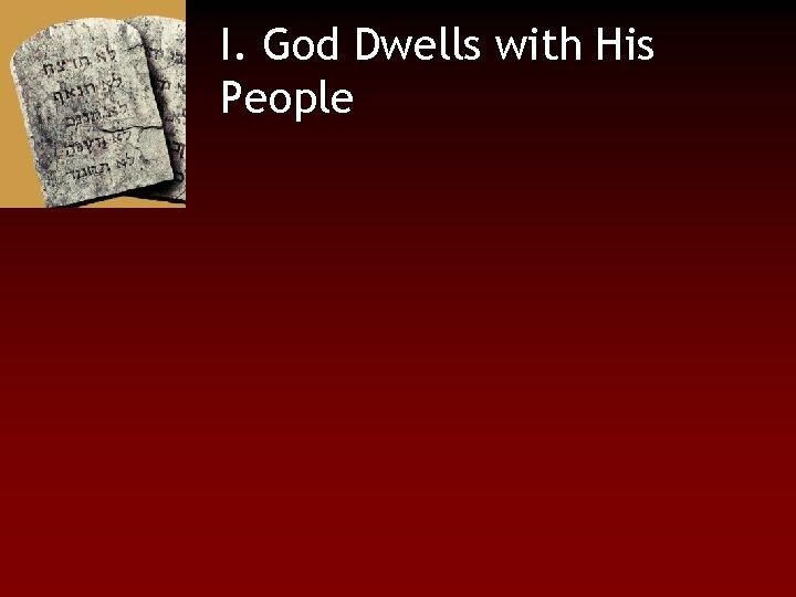 I. God Dwells with His People