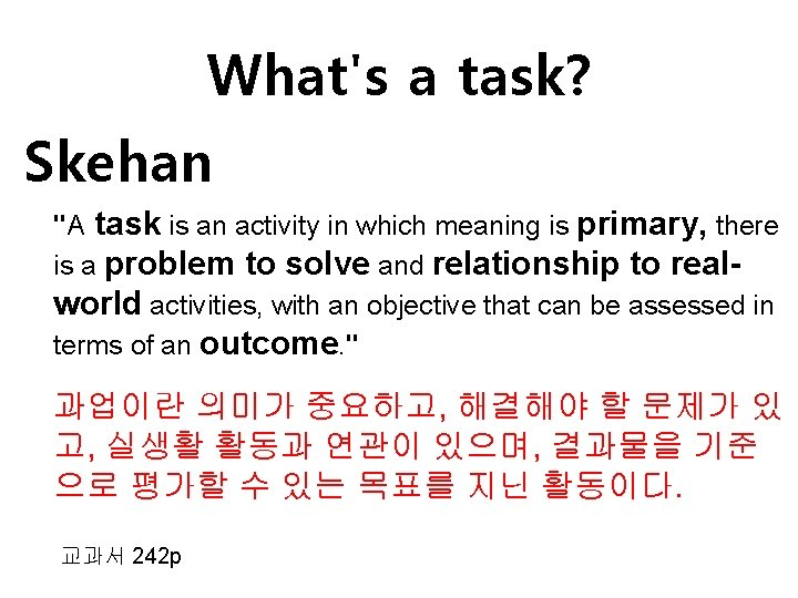 """What's a task? Skehan """"A task is an activity in which meaning is primary,"""