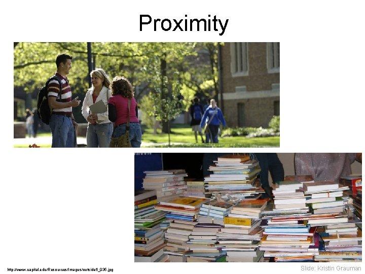 Proximity http: //www. capital. edu/Resources/Images/outside 6_035. jpg Slide: Kristin Grauman