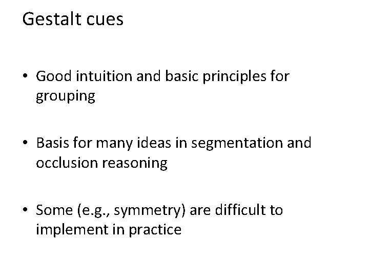 Gestalt cues • Good intuition and basic principles for grouping • Basis for many