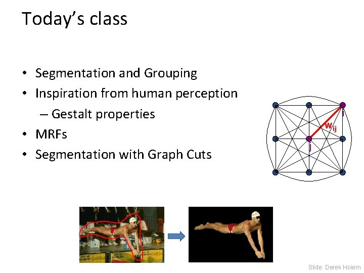 Today's class • Segmentation and Grouping • Inspiration from human perception – Gestalt properties