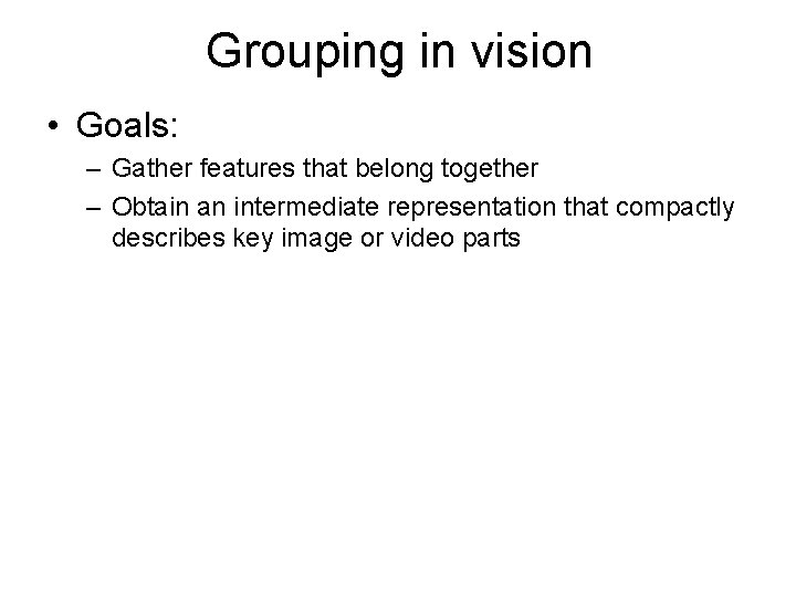Grouping in vision • Goals: – Gather features that belong together – Obtain an