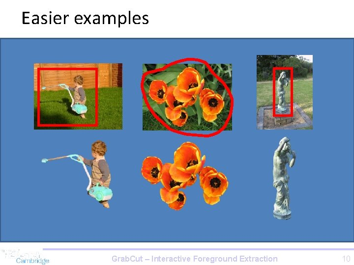 Easier examples Grab. Cut – Interactive Foreground Extraction 10