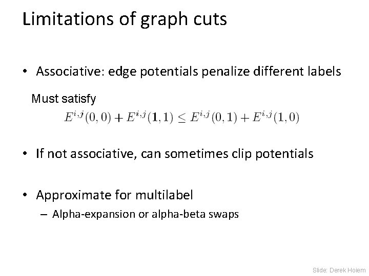 Limitations of graph cuts • Associative: edge potentials penalize different labels Must satisfy •