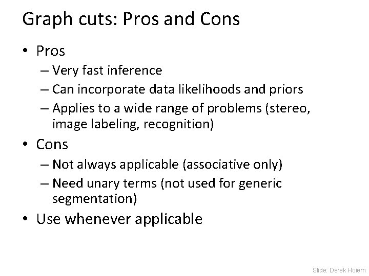 Graph cuts: Pros and Cons • Pros – Very fast inference – Can incorporate