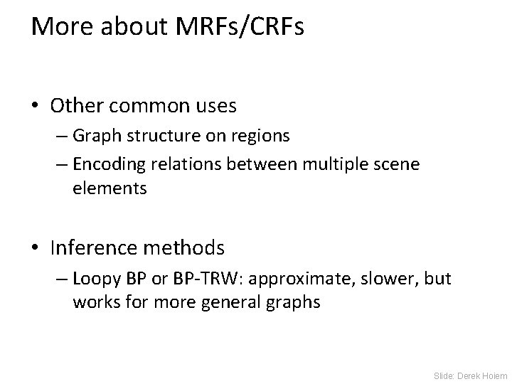 More about MRFs/CRFs • Other common uses – Graph structure on regions – Encoding