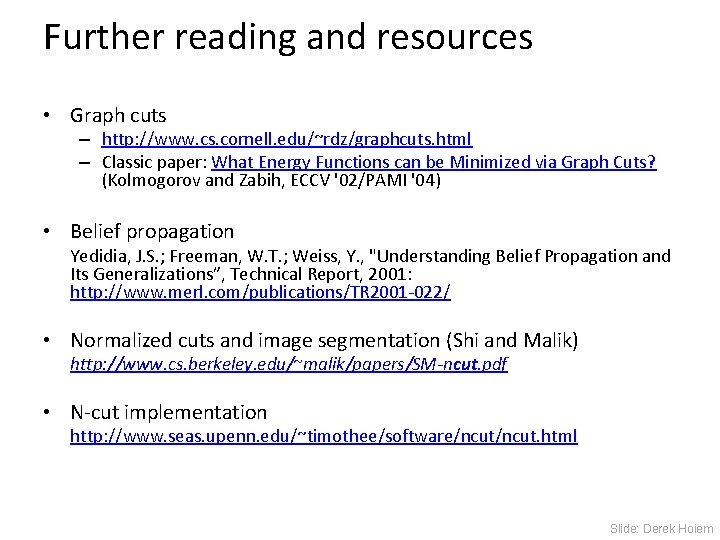 Further reading and resources • Graph cuts – http: //www. cs. cornell. edu/~rdz/graphcuts. html