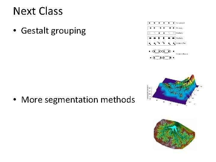 Next Class • Gestalt grouping • More segmentation methods