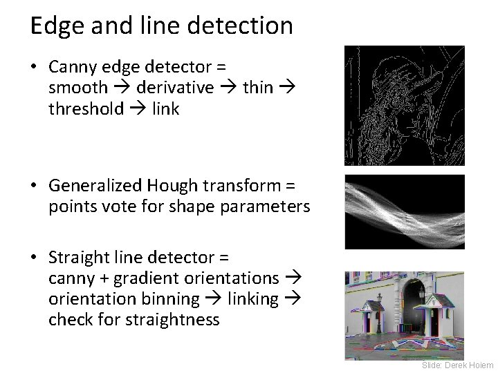 Edge and line detection • Canny edge detector = smooth derivative thin threshold link