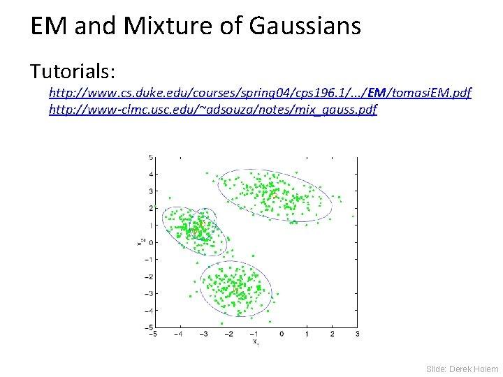 EM and Mixture of Gaussians Tutorials: http: //www. cs. duke. edu/courses/spring 04/cps 196. 1/.