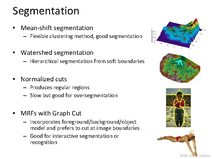 Segmentation • Mean-shift segmentation – Flexible clustering method, good segmentation • Watershed segmentation –
