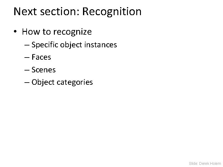 Next section: Recognition • How to recognize – Specific object instances – Faces –