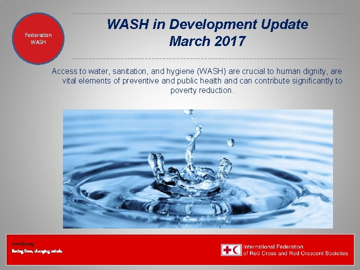 Federation Health WASH Wat. San/EH WASH in Development Update March 2017 Access to water,