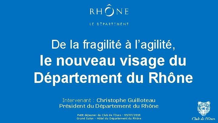 De la fragilité à l'agilité, le nouveau visage du Département du Rhône Intervenant :