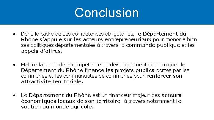 Conclusion • Dans le cadre de ses compétences obligatoires, le Département du Rhône s'appuie