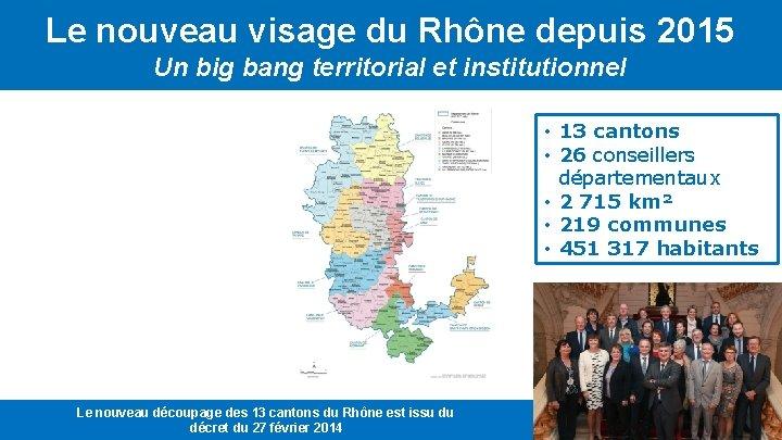 Le nouveau visage du Rhône depuis 2015 Un big bang territorial et institutionnel •
