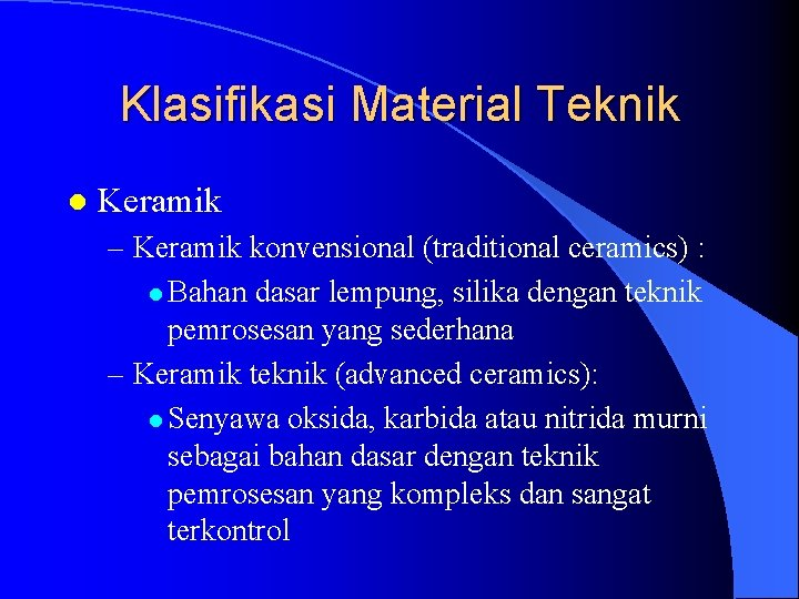 Klasifikasi Material Teknik l Keramik – Keramik konvensional (traditional ceramics) : l Bahan dasar