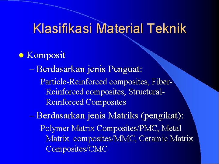 Klasifikasi Material Teknik l Komposit – Berdasarkan jenis Penguat: Particle-Reinforced composites, Fiber. Reinforced composites,