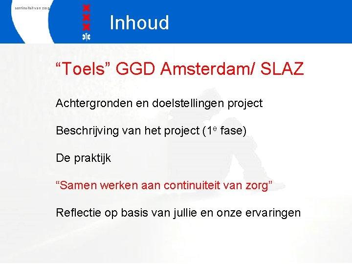 """continuiteit van zorg Inhoud """"Toels"""" GGD Amsterdam/ SLAZ Achtergronden en doelstellingen project Beschrijving van"""