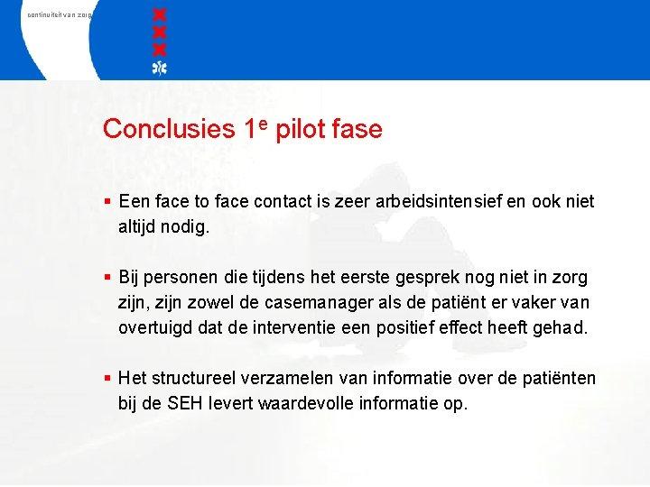 continuiteit van zorg Conclusies 1 e pilot fase § Een face to face contact