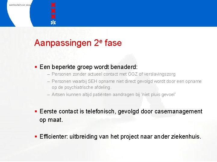 continuiteit van zorg Aanpassingen 2 e fase § Een beperkte groep wordt benaderd: –
