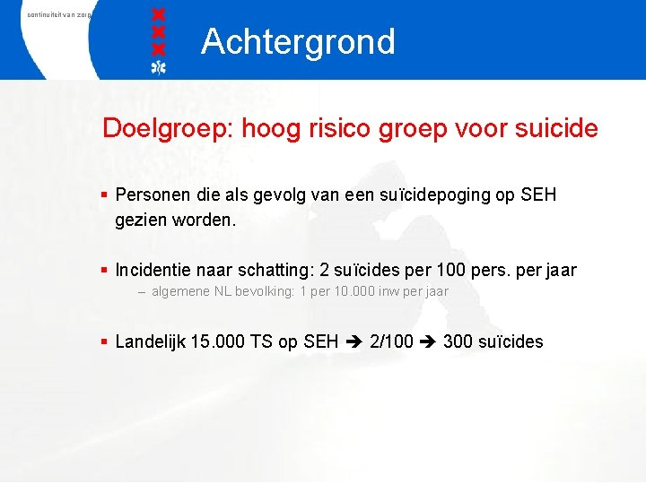 continuiteit van zorg Achtergrond Doelgroep: hoog risico groep voor suicide § Personen die als