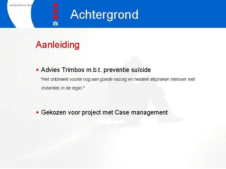 """continuiteit van zorg Achtergrond Aanleiding § Advies Trimbos m. b. t. preventie suïcide """"Het"""