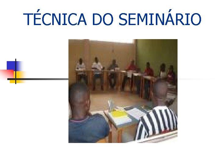 TÉCNICA DO SEMINÁRIO