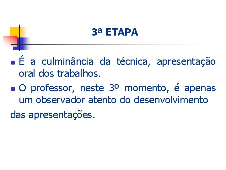 3ª ETAPA É a culminância da técnica, apresentação oral dos trabalhos. n O professor,