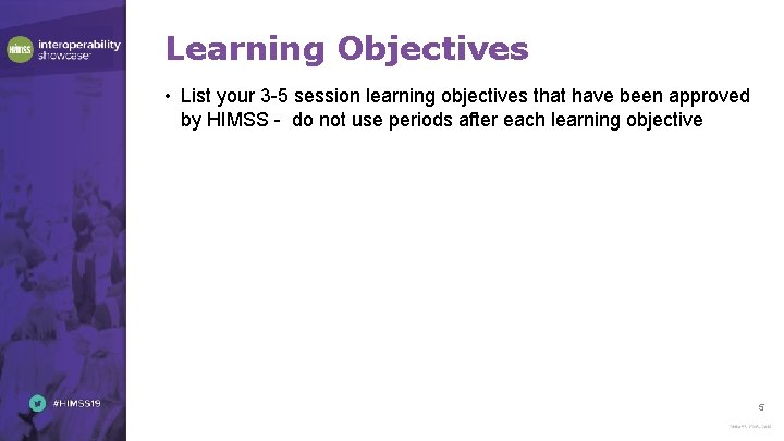 Learning Objectives • List your 3 -5 session learning objectives that have been approved
