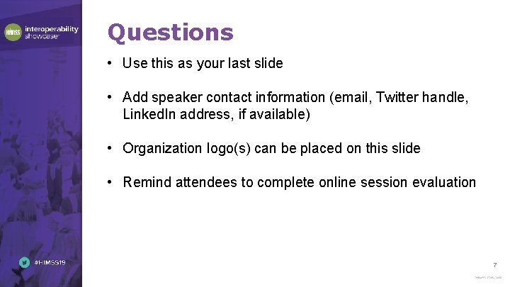 Questions • Use this as your last slide • Add speaker contact information (email,