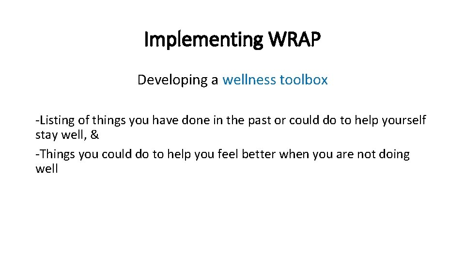 Implementing WRAP Developing a wellness toolbox -Listing of things you have done in the